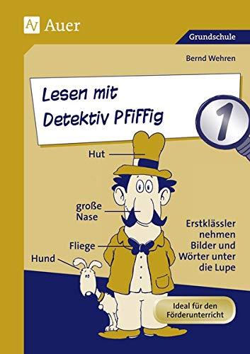 Lesen mit Detektiv Pfiffig, Klasse 1: Erstklässler nehmen Bilder und Wörter unter die Lupe (Deutsch mit Detektiv Pfiffig)