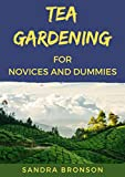 Tea gardening For Novices And Dummies (English Edition)