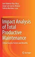 Impact Analysis of Total Productive Maintenance: Critical Success Factors and Benefits