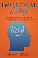 Emotional Eating: How to Reject Diet Mentality and Honor Your Hunger and Feel Fullness