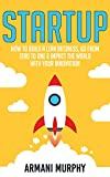 Startup: How to Build A Lean Business, Go From Zero to One & Impact the World With Your Innovation (English Edition)