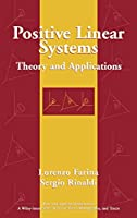 Positive Linear Systems: Theory and Applications (Pure and Applied Mathematics: A Wiley Series of Texts, Monographs and Tracts)