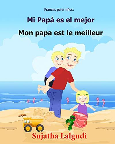Frances para ninos: Mi Papa es el mejor: Libro infantil ilustrado espanol-frances (Edicion bilingue), bilingue para ninos, Frances ninos, Cuentos ... ... para ninos, Frances ninos, Cuentos Bilingues