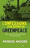 Confessions d'un repenti de Greenpeace - Pour une écologie scientifique et humaine