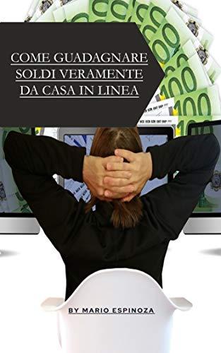 COME GUADAGNARE SOLDI VERAMENTE DA CASA IN LINEA (Italian Edition)