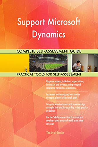 Support Microsoft Dynamics All-Inclusive Self-Assessment - More than 700 Success Criteria, Instant Visual Insights, Comprehensive Spreadsheet Dashboard, Auto-Prioritized for Quick Results