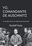 YO COMANDANTE DE AUSCHWITZ: La verdad sobre las víctimas de Auschwitz