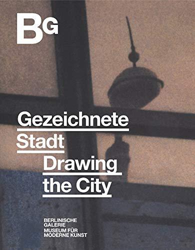 Gezeichnete Stadt. Arbeiten auf Papier von 1945 bis heute: Katalog zur Ausstellung in der Berlinischen Galerie 2020