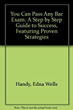 You Can Pass Any Bar Exam: A Step by Step Guide to Success, Featuring Proven Strategies