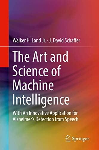 The Art and Science of Machine Intelligence: With An Innovative Application for Alzheimer's Detection from Speech