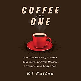 Coffee for One     How the New Way to Make Your Morning Brew Became a Tempest in a Coffee Pod              Written by:                                                                                                                                 KJ Fallon                               Narrated by:                                                                                                                                 James Anderson Foster                      Length: 4 hrs and 24 mins     12 ratings     Overall 3.9
