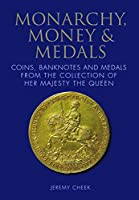 Monarchy, Money & Medals: Coins, Banknotes and Medals from the Collection of Her Majesty the Queen
