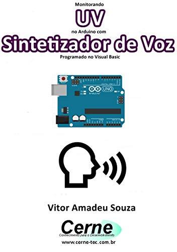 Monitorando  UV no Arduino com Sintetizador de Voz Programado no Visual Basic (Portuguese Edition)