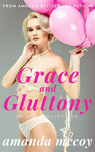 Grace and Gluttony: An Erotic Collection of Kinky ABDL, Dominance, Submission and Bondage Novellas (An ABDL Regression Therapy Erotic Series Bundle) (English Edition)