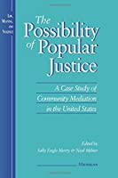 The Possibility of Popular Justice: A Case Study of Community Mediation in the United States (Law, Meaning, And Violence)