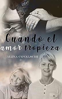 Cuando el amor tropieza de Alina Covalschi