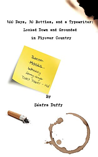 Compare Textbook Prices for 100 Days, 50 Bottles, and a Typewriter: Locked Down and Grounded in Flyover Country  ISBN 9798585597923 by Duffy, Séafra