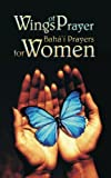 Wings of Prayer - Baha'i Prayers for Women: Deluxe Edition