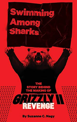 Swimming Among Sharks: The Story Behind the Making of Grizzly II. Revenge