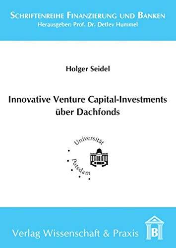 Innovative Venture Capital-Investments über Dachfonds. (Schriftenreihe Finanzierung und Banken)