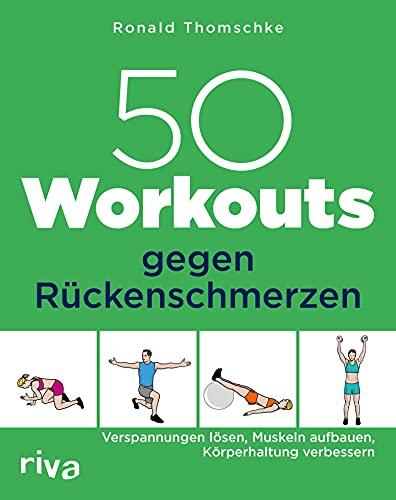 50 Workouts gegen Rückenschmerzen: Verspannungen lösen, Muskeln aufbauen, Körperhaltung verbessern