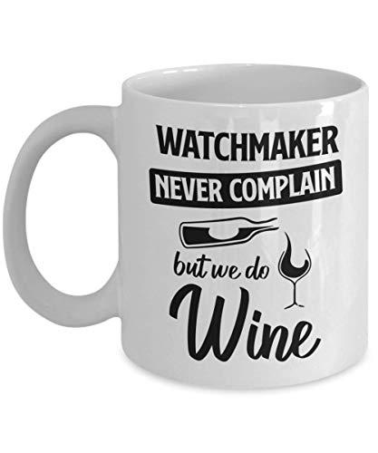 N\A Taza de relojero - Nunca te quejes, Pero Hacemos Vino - Taza de té y café de cerámica novedosa y Divertida Regalos geniales para Hombres o Mujeres con Caja de Regalo