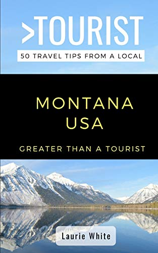 Greater Than a Tourist- Montana USA: 50 Travel Tips from a Local