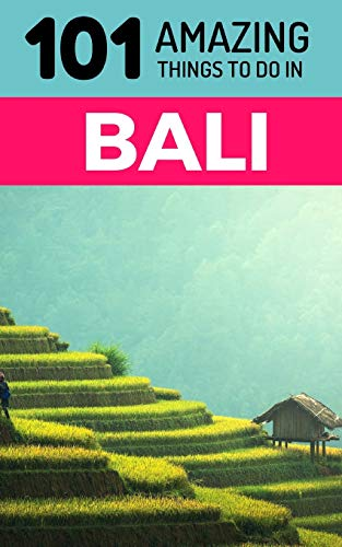 101 Amazing Things to Do in Bali: Bali Travel Guide