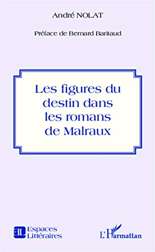 Figures du destin dans les romans de Malraux