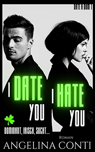 I DATE YOU, I HATE YOU: Dominant, irisch, sucht... (Date a Dom 1)