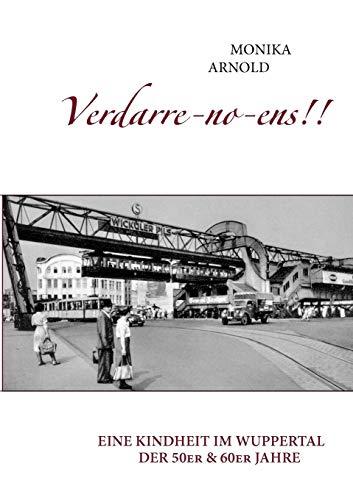 Verdarre-no-ens!!!: Eine Kindheit im Wuppertal der 50er & 60er Jahre