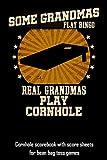 Some Grandmas Play Bingo Real Grandmas Play Cornhole: Cornhole scorebook with score sheets for bean bag toss games