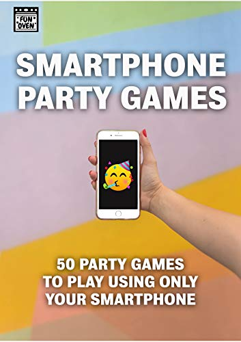 Smartphone Party Games: 50 Party Games To Play Using Only Your Smartphone (English Edition)