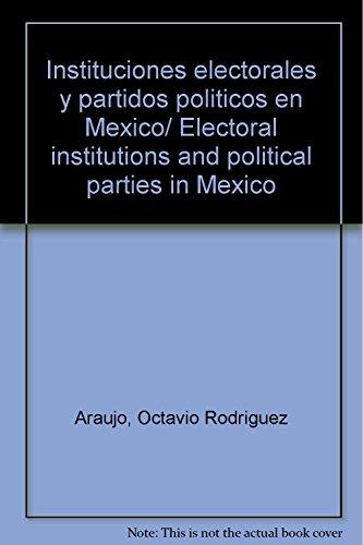 Instituciones electorales y partidos politicos en Mexico/ Electoral institutions and political parties in Mexico
