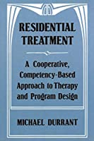 Residential Treatment: A Cooperative, Competency-Based Approach to Therapy and Program Design (Johns Hopkins Series in)