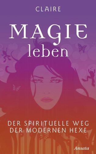 Magie leben: Der spirituelle Weg der modernen Hexe