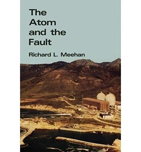 [( Atom and the Fault: Experts, Earthquakes and Nuclear Power )] [by: Richard L. Meehan] [Jan-1987] by Richard L. Meehan