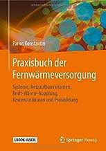 Praxisbuch der Fernwärmeversorgung: Systeme, Netzaufbauvarianten, Kraft-Wärme-Kopplung, Kostenstrukturen und Preisbildung (German Edition)