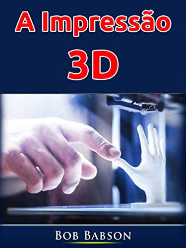A Impressão 3D (Portuguese Edition)