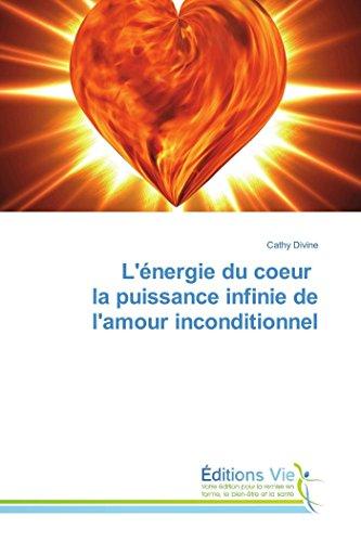 L'énergie du coeur la puissance infinie de l'amour inconditionnel
