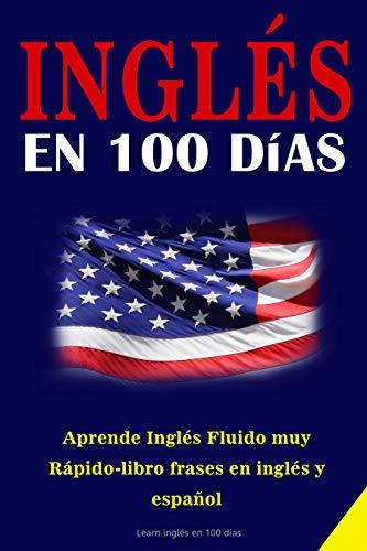 INGLÉS EN 100 DIAS : Aprende Inglés Fluido muy Rápido-libro frases en inglés y español- inglés real (Spanish Edition)