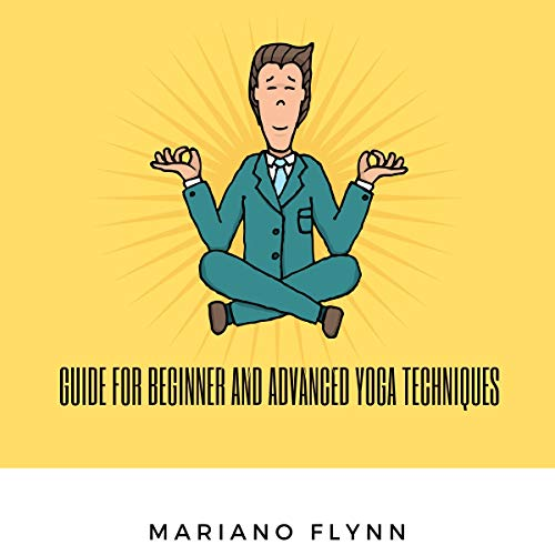 Guide to advances yoga techniques (yoga anatomy): guide for beginners y advanced (English Edition)