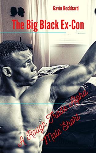 The Big Black Ex-Con: A Rough Trade Alpha Male Short (English Edition)