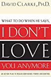 What to Do When He Says, I Don't Love You Anymore: An Action Plan to Regain Confidence, Power and Control
