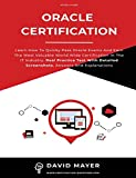 Oracle Certification: All In One, Learn How To Quicky Pass Oracle Exams And Earn The Most Valuable World Wide Certification In The IT Industry. Real Practice Test With Detailed Screenshots