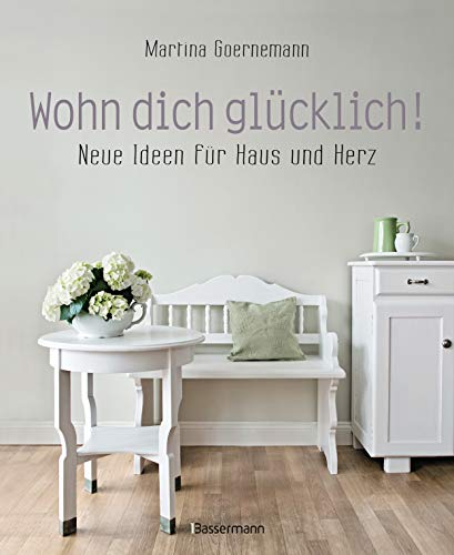 Wohn dich glücklich! Neue Ideen für Haus und Herz. Einfache Wohnideen mit Stil, viel Gefühl und wenig Geld