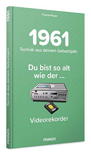 1961 - Technik aus Deinem Geburtsjahr. Du bist so alt wie ... Das Jahrgangsbuch für alle Technikfans   60. Geburtstag: Du bist so alt wie der ... Heimvideorekorder