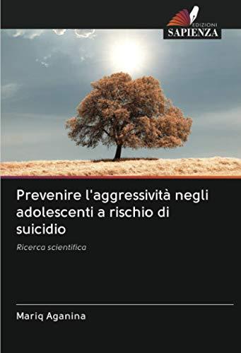 Prevenire l'aggressività negli adolescenti a rischio di suicidio: Ricerca scientifica