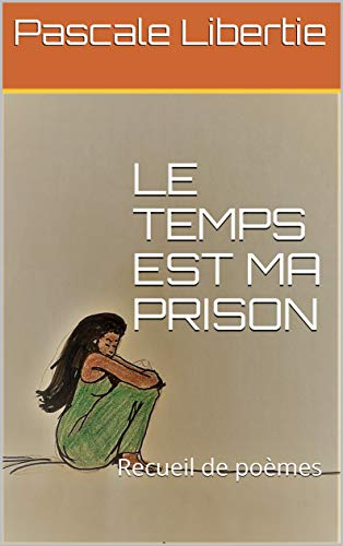Couverture du livre LE TEMPS EST MA PRISON: Recueil de poèmes
