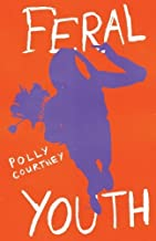 Feral Youth by Polly Courtney (2013-06-26)